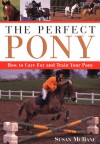 The Perfect Pony: How to Care for and Train Your Pony - Susan McBane