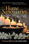 Home Sanctuaries: Creating Sacred Spaces, Altars, and Shrines with Feng Shui - Shawne Mitchell, Stephanie Gunning