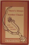 There's Always Another Chance and Other Stories - Elmer Kelton