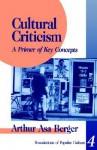 Cultural Criticism: A Primer of Key Concepts (Feminist Perspective on Communication) - Arthur Asa Berger