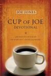 Cup of Joe Devotional: A Rich Blend of Insight for Your Life's Spiritual Journey - Joe Jones