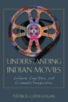 Understanding Indian Movies: Culture, Cognition, And Cinematic Imagination - Patrick Colm Hogan