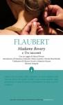 Madame Bovary e Tre racconti - Gustave Flaubert, Ottavio Cecchi, Maurizio Grasso