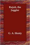 Rujub, the Juggler - G.A. Henty