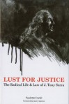 Lust for Justice - The Radical Life & Law of J. Tony Serra - Paulette Frankl, Deke Castleman, Gerry Spence