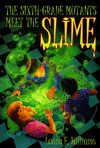 Sixth Grade Mutants Meet the Slime (Yearling Book) - Laura E. Williams