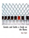 Greeks and Goths a Study on the Runes - Isaac Taylor