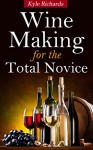 Wine Making for the Total Novice - Kyle Richards
