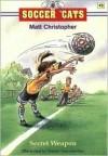 Soccer 'Cats #3: Secret Weapon (Soccer 'cats) - Matt Christopher