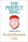 The Perfect Ring: A Short Story - Rachel Elizabeth Cole