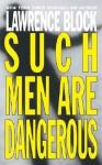 Such Men Dangerous - Lawrence Block