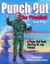 Punch Out the President! (and Pals): A Paper Doll Book Starring W. and Friends - Patrick T. Regan, Steven Chorney
