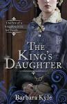 The King's Daughter - Barbara Kyle