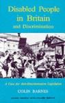 Disabled People In Britain And Discrimination: A Case For Anti Discrimination Legislation - Colin Barnes