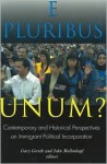 E Pluribus Unum?: Contemporary and Historical Perspectives on Immigrant Political Incorporation - Gary Gerstle