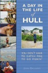 A Day in the Life of Hull: You Don't Have to Catch Fish to Go Fishin' - John Galluzzo