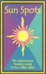 Sun Spots: The Adventurous Travelers Guide to Sun Valley, Idaho - Greg McRoberts