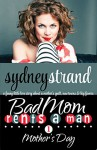 Bad Mom Rents a Man: Mother's Day: A funny little love story about a mother's guilt, new towns, and big favors - Sydney Strand