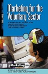 Marketing for the Voluntary Sector: A Practical Guide for Charities and Non-Government Organizations - Paula Keaveney, Michael Kaufmann