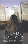 Heads You Win: A Chronicle of Modern Twilight - Ferdinand Mount