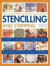 The Illustrated Step-By-Step Guide to Stencilling and Stamping: 160 Inspirational and Stylish Projects to Make with Easy-To-Follow Instructions and Illustrated with 1500 Stunning Step-By-Step Photographs and Templates - Lucinda Ganderton