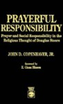 Prayerful Responsibility: Prayer and Social Responsibility in the Religious Thought of Douglas Steere - John D. Copenhaver