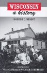 Wisconsin: A History - Robert C. Nesbit, William F. Thompson