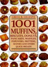 1001 Muffins, Biscuits, Doughnuts, Pancakes, Waffles, Popovers, Fritters, Scones and Other Quick Breads - Gregg R. Gillespie