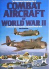 The Illustrated Encyclopedia of Combat Aircraft of World War II - Bill Gunston