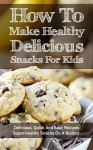 How To Make Healthy Delicious Snacks For Kids: Delicious, Quick And Easy Recipes, Superhealthy Snacks On A Budget - Marsha Stone, snacks, Baking, Healthy Snacks, recipes, Guacamole, Banana, Focaccia