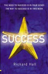 Success The Need To Succeed Is In Your Genesthe Way To Succeed Is In This Book - Richard Hall