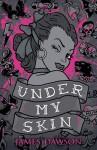 Under My Skin - James Dawson