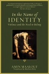 In the Name of Identity: Violence and the Need to Belong - Amin Maalouf, Barbara Bray