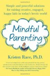 Mindful Parenting: Simple and Powerful Solutions for Raising Creative, Engaged, Happy Kids in Today's Hectic World by Race, Kristen (2014) Paperback - Kristen Race