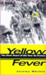 Yellow Fever: The Dark Heart of the Tour de France - Jeremy Whittle