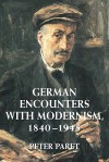 German Encounters with Modernism, 1840 1945 - Peter Paret