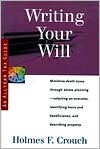 Writing Your Will: Guides to Help Taxpayers Make Decisions Throughout the Year to Reduce Taxes, Eliminate Hassles, and Minimize Professional Fees. - Holmes F. Crouch
