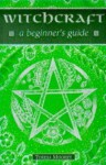 Witchcraft: A Beginner's Guide (Beginner's Series) - Teresa Moorey