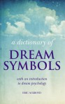 A Dictionary of Dream Symbols: with an introduction to dream psychology - Eric Ackroyd