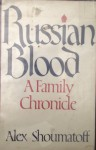Russian Blood: A Family Chronicle - Alex Shoumatoff