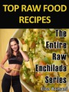 Top Raw Food Recipes Series-The Entire Raw Enchilada Series (Top Raw Food Recipes Series ) - Elon Bomani