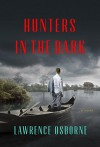 Hunters in the Dark: A Novel - Lawrence Osborne