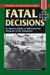 Fatal Decisions: Six Decisive Battles of WWII from the Viewpoint of the Vanquished - Seymour Freiden, William Richardson