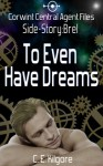 To Even Have Dreams (Corwint Central Agent Files Side Story) - C.E. Kilgore
