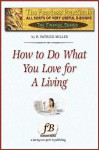 How to Do What You Love for a Living - D. Patrick Miller
