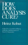 How Does Analysis Cure? - Heinz Kohut, Arnold Goldberg