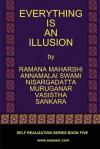 Everything Is an Illusion - Ramana Maharshi, Sri Nisargadatta Maharaj, Vasistha