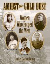 Amidst the Gold Dust: Women Who Forged the West - Julie Danneberg