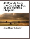 40 Rounds from the Cartridge Box of the Fighting Chaplain - John Hogarth Lozier