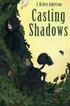 Casting Shadows - J. Kelley Anderson